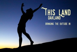 """Bringing the Outside In"" – May 22 #ThisLand #Oakland"